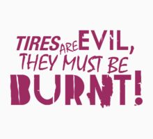 Tires are evil, they must be burnt! (6) by PlanDesigner