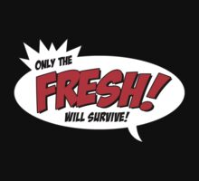 Only The FRESH Will Survive! by MikkoWartecs