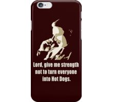 Lord, give me strength not to turn everyone into hot dogs iPhone Case/Skin