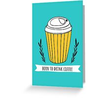 Born to drink coffee Greeting Card