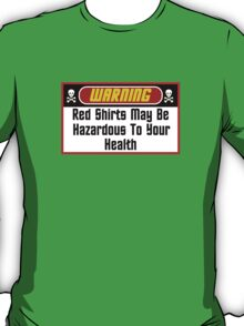 Warning Red Shirts May Be Hazardous ( Clothing & Stickers ) T-Shirt