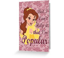 But I Can't Help it that I'm Popular Greeting Card