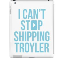 I Can't Stop Shipping Troyler iPad Case/Skin