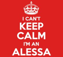 I can't keep calm, Im an ALESSA by icant