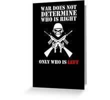 War does not determine who is right only who is left Greeting Card