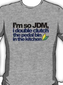 I'm so JDM, i double clutch the pedal bin (7) T-Shirt
