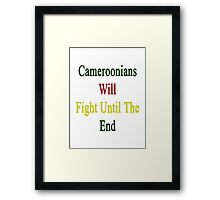 Cameroonians Will Fight Until The End  Framed Print