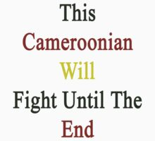 This Cameroonian Will Fight Until The End  by supernova23