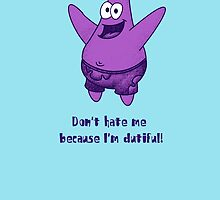 Don't Hate Dutiful Patrick Star by PickfairCreativ