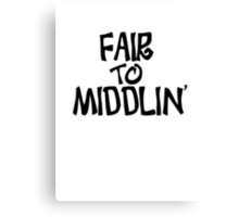 Fair to middlin Canvas Print