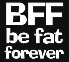 BFF - Be fat forever by digerati