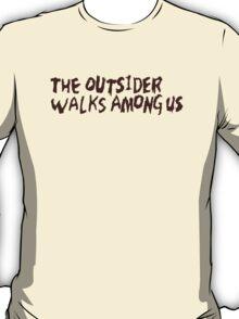 The Outsider Walks Among Us T-Shirt