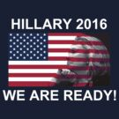 Hillary Clinton for President 2016 We Are Ready! by T-ShirtsGifts