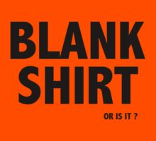 Blank Shirt ..Or Is It ? by SamSaab