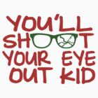 You'll Shoot Your Eye Out Kid by av8id