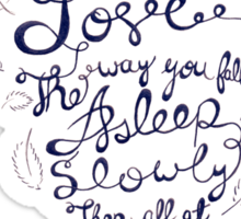 I fell in love the way you fall asleep: slowly, then all at once Sticker
