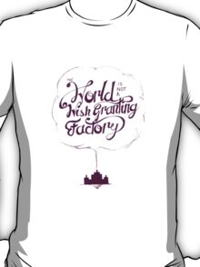 The World is Not a Wish Granting Factory T-Shirt