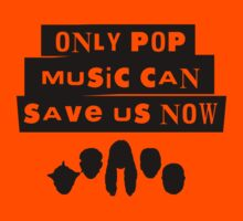 Only Pop Music Can Save Us Now by MadebyToast
