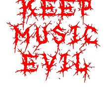 KEEP MUSIC EVIL - RED by LadyEvil
