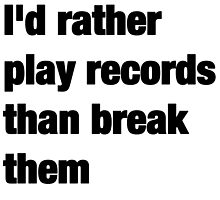 i'd rather play records than break them by annadegrell