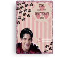My Teenwolfed Valentine[You Are The Hottest Girl] Canvas Print