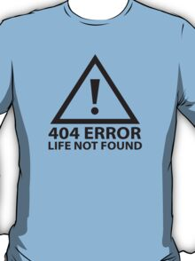 404 Error : Life Not Found T-Shirt