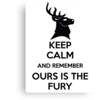Keep Calm And Remember Ours Is The Fury Canvas Print