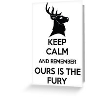 Keep Calm And Remember Ours Is The Fury Greeting Card