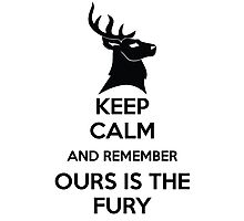 Keep Calm And Remember Ours Is The Fury Photographic Print