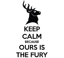 Keep Calm Because Ours Is The Fury Photographic Print