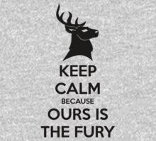 Keep Calm Because Ours Is The Fury by nardesign