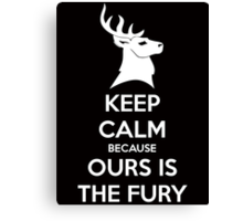 Keep Calm Because Ours Is The Fury Canvas Print