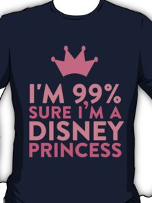I'm 99 % Sure I'm A Disney Princess T-Shirt