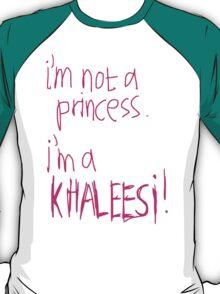 I`m Not A Princess. I`m A Khaleesi! T-Shirt