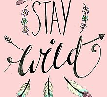 Stay Wild by lilliesandroses