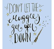 Don't let the muggles get you down! Photographic Print