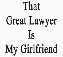 That Great Lawyer Is My Girlfriend  by supernova23