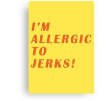 allergic to jerks Canvas Print