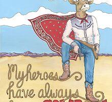 My Heroes Have Always Been Cowboys by sonyaandrews