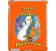 SAVE A SEAHORSE RIDE AN AQUAMAN iPad Case/Skin