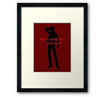 NOW'S NOT THE TIME TO BE DEAD! Framed Print