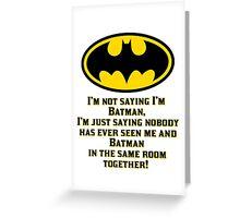 I'M not saying I'm Batman Greeting Card