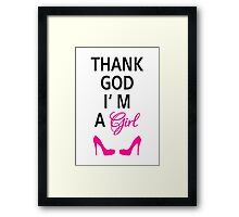 Thank God I am a girl Framed Print