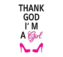 Thank God I am a girl Photographic Print