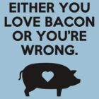 Either You Love Bacon by Buleste