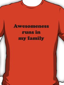 Awesomeness Runs In My Family T-Shirt