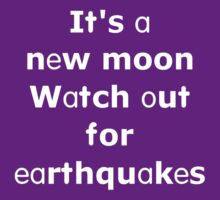 It's a new moon Watch out for earthquakes by onebaretree