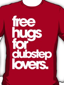 Free Hugs For Dubstep Lovers (white) T-Shirt
