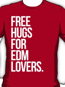 Free Hugs For EDM (Electronic Dance Music) Lovers. T-Shirt