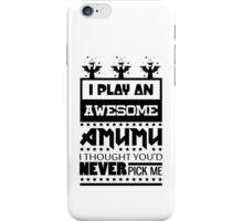 I Play An Awesome Amumu iPhone Case/Skin